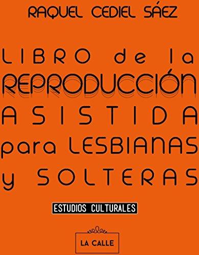 Libro de la reproducción asistida para lesbianas y solteras por Raquel Cediel Sáez