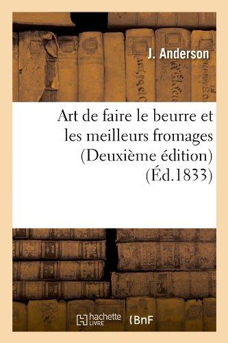 Art de faire le beurre et les meilleurs fromages (Deuxième édition) (Éd.1833)