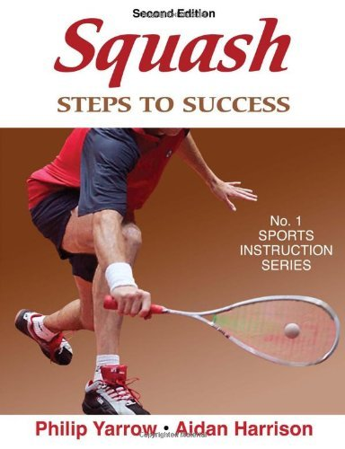 Squash: Steps to Success - 2nd Edition (Steps to Success Activity Series) por Philip Yarrow