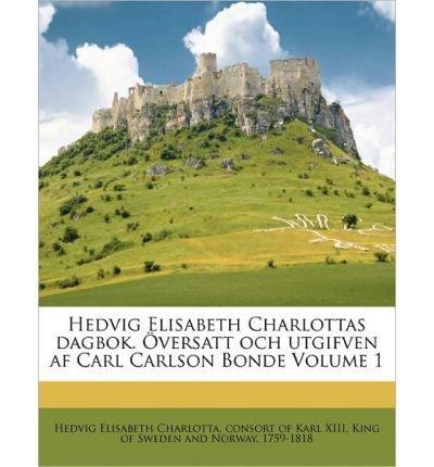 Hedvig Elisabeth Charlottas Dagbok. Versatt Och Utgifven AF Carl Carlson Bonde Volume 1 (Paperback)(Swedish) - Common