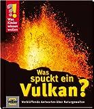 Was Kinder wissen wollen. Was spuckt ein Vulkan? Verblüffende Antworten über Naturgewalten