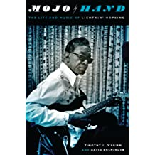 Mojo Hand: The Life and Music of Lightnin' Hopkins (Brad and Michele Moore Roots Music Series)