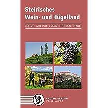 Steirisches Wein- und Hügelland: Kultur, Natur, Ausflüge, Wanderungen, Radtouren und kulinarische Ziele von den Weinstraßen des weststeirischen ... bis zum Weltkulturerbe Graz (Reiseführer)