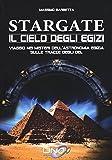 Stargate. Il cielo degli egizi. Viaggio nei misteri dell'astronomia egizia sulle tracce degli dei