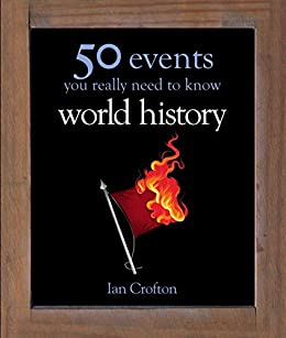 World History: 50 Events You Really Need to Know (50 Ideas You Really Need to Know series) by [Crofton, Ian]