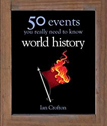 World History: 50 Events You Really Need to Know (50 Ideas You Really Need to Know series) (English Edition)