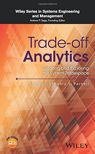 Trade-off Analytics: Creating and Exploring the System Tradespace (Wiley Series in Systems Engineering and Management)