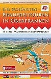 Die schönsten Brauereitouren in Oberfranken: 45 bierige Wanderungen und Radtouren mit Bierkellern, Biergärten und Freizeittipps - Bastian Böttner