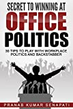 Secret to Winning at Office Politics: 30 Tips to play with workplace politics and backstabber
