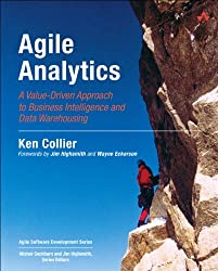 Agile Analytics: A Value-Driven Approach to Business Intelligence and Data Warehousing (Agile Software Development Series)