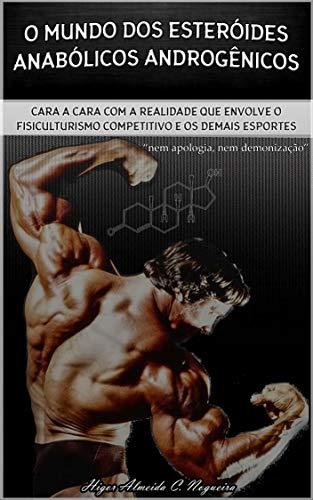 O Mundo dos Esteróides Anabólicos Androgênicos: Cara a cara com a realidade que envolve o fisiculturismo competitivo e os demais esportes (Portuguese Edition)