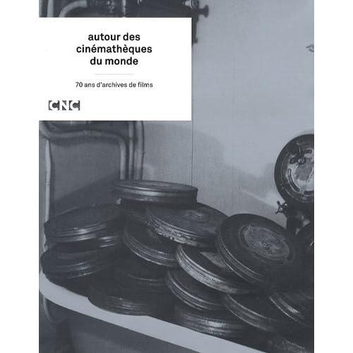Autour des Cinematheques du Monde - 70 Ans d'Archives de Films
