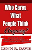 #2: Who Cares What People Think Anyway?: Breaking Free From The Bondage of Other People's Opinions