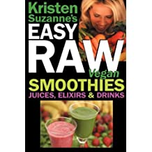 Kristen Suzanne's EASY Raw Vegan Smoothies, Juices, Elixirs & Drinks: The Definitive Raw Fooder's Book of Beverage Recipes for Boosting Energy, ... or Cutting Loose... Including Wine Drinks! by Kristen Suzanne (2008-12-20)