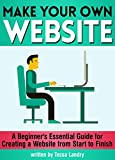 Make Your Own Website: A Beginner's Essential Guide for Creating a Website from Start to Finish (English Edition)