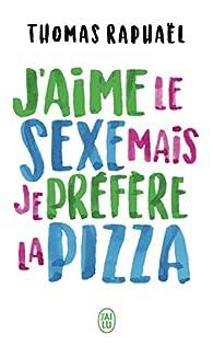 J'aime le sexe mais je préfère la pizza par Thomas Raphaël