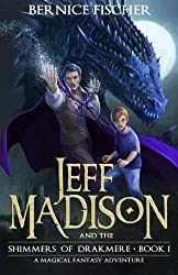 Jeff Madison and the Shimmers of Drakmere: A magical fantasy adventure (Book 1) (Volume 1) by Bernice Fischer (2014-09-27)