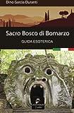 Scarica Libro Sacro Bosco di Bomarzo guida esoterica (PDF,EPUB,MOBI) Online Italiano Gratis
