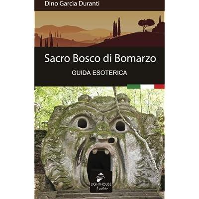 Sacro Bosco Di Bomarzo: Guida Esoterica