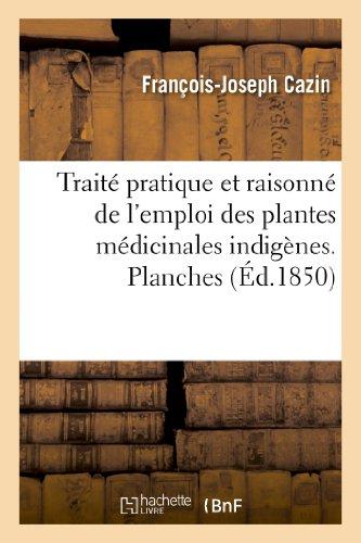 Traité pratique et raisonné de l'emploi des plantes médicinales indigènes. Planches