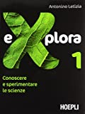 Explora. Conoscere e sperimentare le scienze. Volume unico. Per la Scuola media
