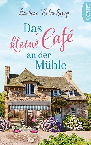 Das kleine Café an der Mühle (Café-Liebesroman zum Wohlfühlen 1)