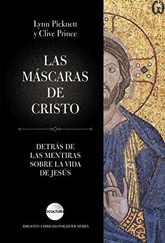 Las máscaras de Cristo: Detrás de las mentiras sobre la vida de Jesús (Ocultura) por Clive Prince