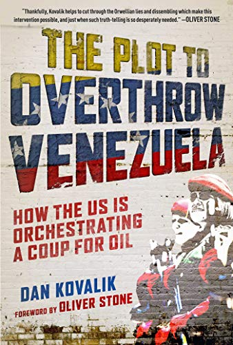 The Plot to Overthrow Venezuela: How the US Is Orchestrating a Coup for Oil (English Edition)