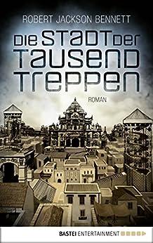 Die Stadt der tausend Treppen: Roman (Die göttlichen Städte 1) von [Bennett, Robert Jackson]