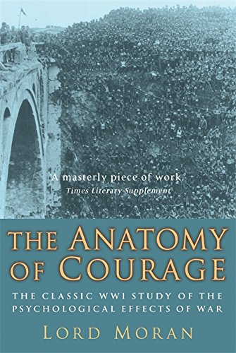 The Anatomy of Courage: The Classic WWI Study of the Psychological Effects of War por Lord John Moran