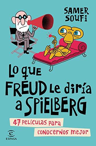 Lo que Freud le diría a Spielberg: 47 películas para conocernos mejor (FUERA DE COLECCIÓN Y ONE SHOT)