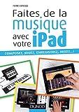 Faites de la musique avec votre iPad - Composez, jouez, enregistrez, mixez... !