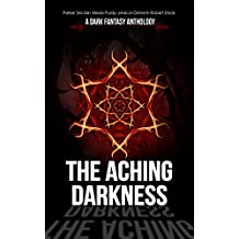 The Aching Darkness: A Dark Fantasy Anthology