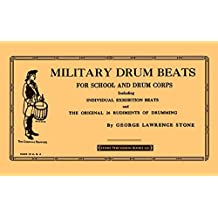 Military Drum Beats: For School and Drum Corps- Including Individual Exhibition Beats and the Original 26 Rudiments of Drumming by George Lawrence Stone (2009-07-01)