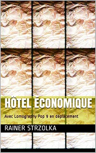 Couverture du livre Hôtel économique: Avec Lomography Pop 9 en déplacement