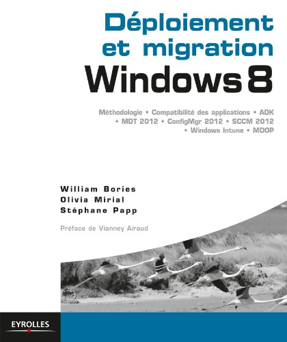 Déploiement et migration Windows 8: Méthodologie, compatibilité des applications, ADK, MDT 2012, ConfigMgr 2012, SCCM 2102, Windows Intune, MDOP