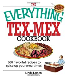[ THE EVERYTHING TEX-MEX COOKBOOK: 300 FLAVORFUL RECIPES TO SPICE UP YOUR MEALTIMES! ] BY Larsen, Linda ( Author ) [ 2006 ] Paperback