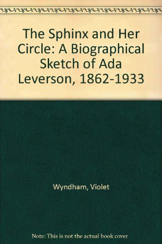 The Sphinx and Her Circle: A Biographical Sketch of Ada Leverson, 1862-1933