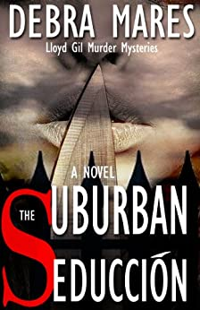The Suburban Seducción (Lloyd Gil Murder Mysteries Book 1) by [Mares, Debra]