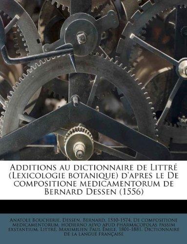 Additions au dictionnaire de Littré (Lexicologie botanique) d'apres le De compositione medicamentorum de Bernard Dessen (1556) par Anatole Boucherie