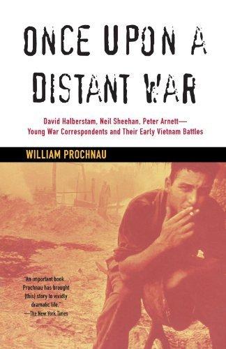 Once Upon a Distant War: David Halberstam, Neil Sheehan, Peter Arnett--Young War Correspondents and Their Early Vietnam Battles by William Prochnau (1996-08-27)