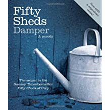 Fifty Sheds Damper: A parody (Fifty Sheds of Grey) by C. T. Grey (2013-10-10)