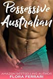 Possessive Australian: An Older Man Younger Woman Romance (A Man Who Knows What He Wants Book 62)