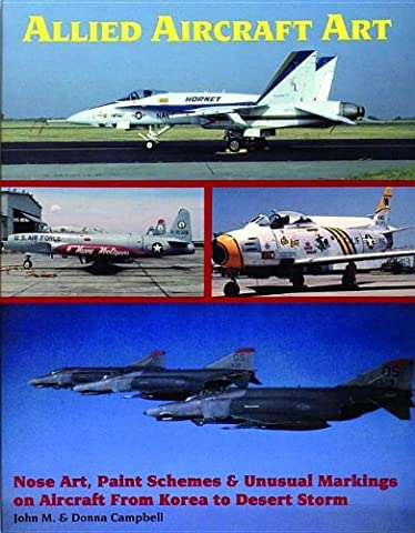 Allied Aircraft Art: Nose Art, Paint Schemes and Unusual Markings on Aircraft from Korea to Desert Storm