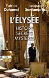 L'Elysée : Histoire, secrets, mystères