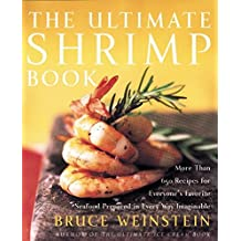 The Ultimate Shrimp Book: More than 650 Recipes for Everyone's Favorite Seafood Prepared in Every Way Imaginable by Bruce Weinstein (2002-03-19)