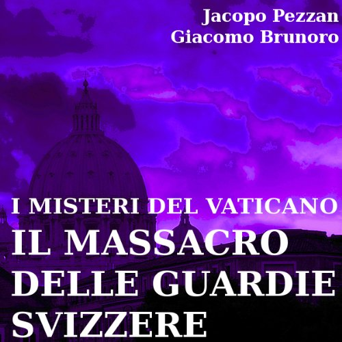 I Misteri del Vaticano: Il Massacro delle Guardie Svizzere [The Mysteries of the Vatican: the Massacre of the Swiss Guards]  Audiolibri