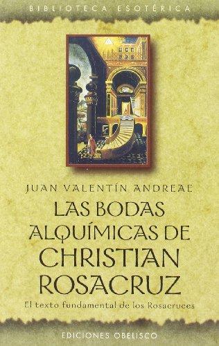Bodas alquímicas de Christian Rosacruz (TEXTOS TRADICIONALES) por JUAN VALENTIN ANDREAE