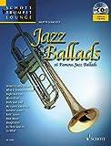 Jazz Ballads: 16 berühmte Jazz-Balladen. Trompete. Ausgabe mit CD. (Schott Trumpet Lounge)