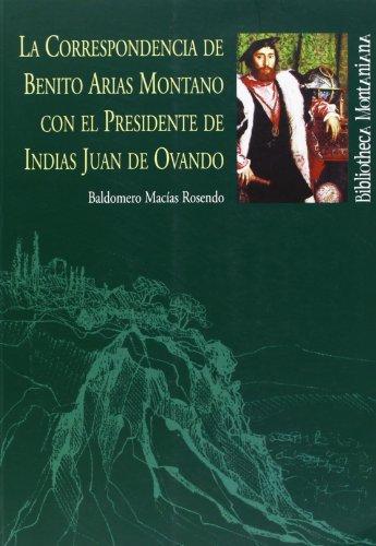 Descargar Libro La Correspondencia de Benito Arias Montano con el Presidente de Indias Juan de Ovando (Bibliotheca montaniana) de Baldomero Macías Rosendo